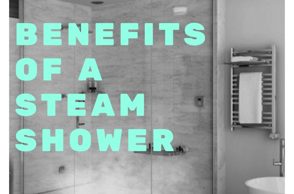 Benefits Of A Steam Shower